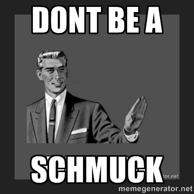 Dont Be a Schmuck