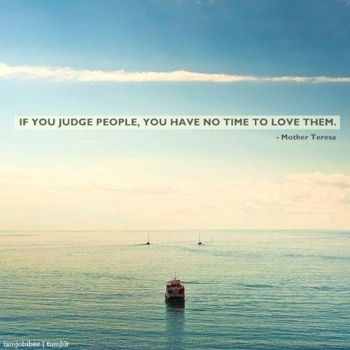 if-you-judge-people-you-have-no-time-to-love--L-oshWsm