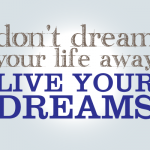 Why Wait To Start Living Your Dreams?