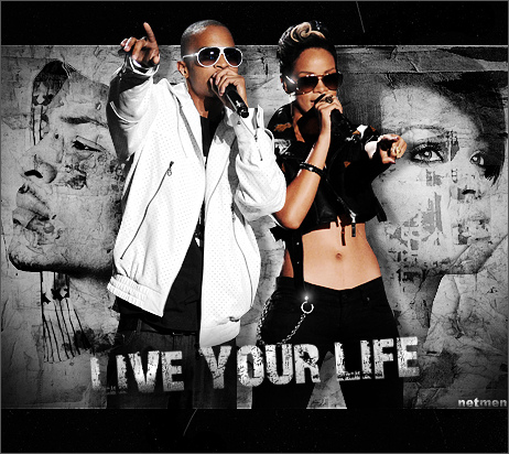 Live your Life TI ft Rihanna
