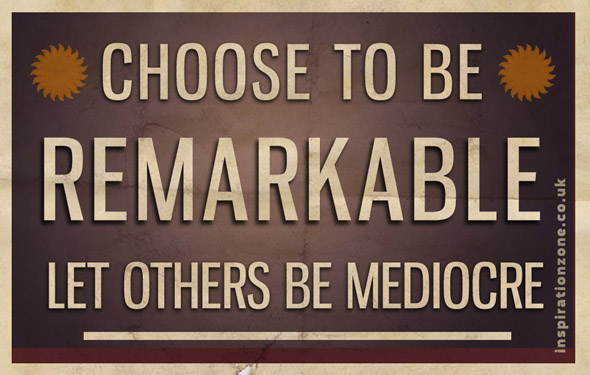 Choose_to_be_remarkable