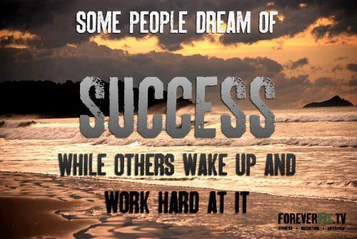 Some people dream of success while others wake up and work hard at it