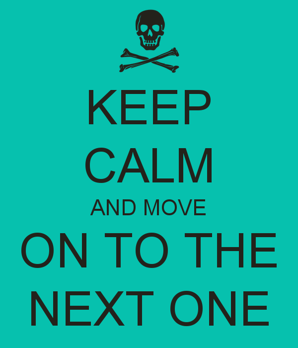 keep-calm-and-move-on-to-the-next-one-1