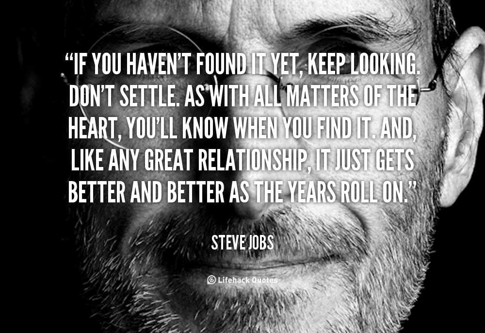 quote-Steve-Jobs-if-you-havent-found-it-yet-keep-88480_1