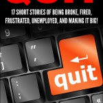 Quit: 17 Short Stories of Being Broke, Fired, Frustrated, Unemployed, and Making It Big!
