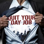 How To Know When It Is Time To Quit Your Day Job