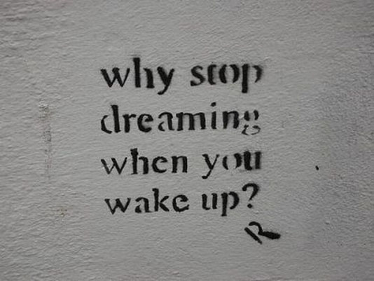 why-stop-dreaming-when-you-wake-up